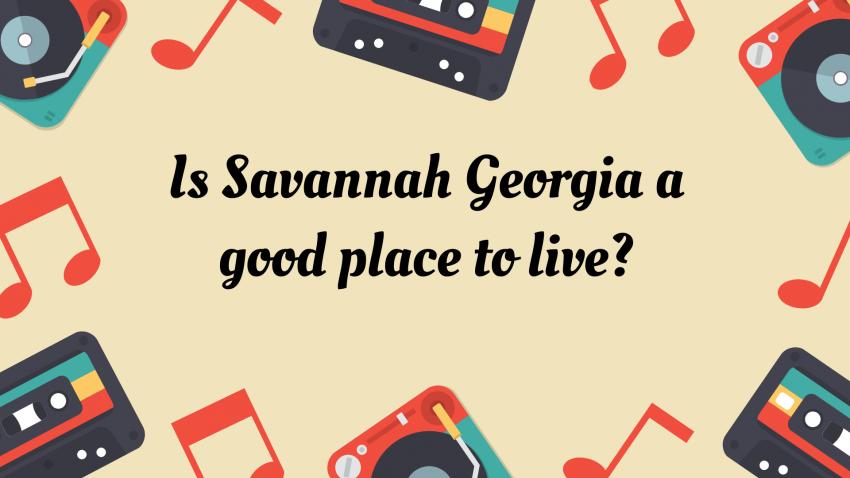 Is Savannah Georgia a good place to live